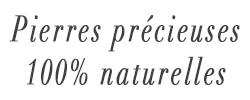 Pierres précieuses garanties 100 % naturelles